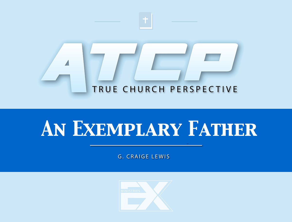 An Exemplary Father True Church Perspective podcast